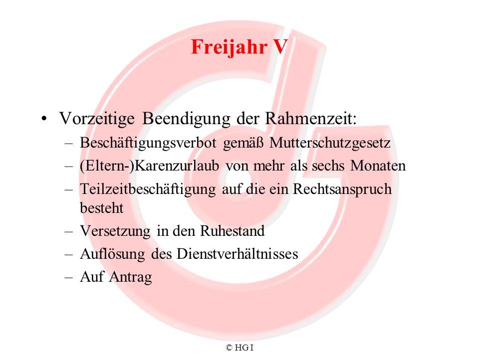 © HG I Freijahr V Vorzeitige Beendigung der Rahmenzeit: –Beschäftigungsverbot gemäß Mutterschutzgesetz –(Eltern-)Karenzurlaub von mehr als sechs Monat