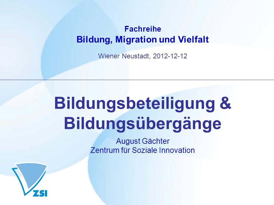 Fachreihe Bildung, Migration und Vielfalt Wiener Neustadt, 2012-12-12 Bildungsbeteiligung & Bildungsübergänge August Gächter Zentrum für Soziale Innovation
