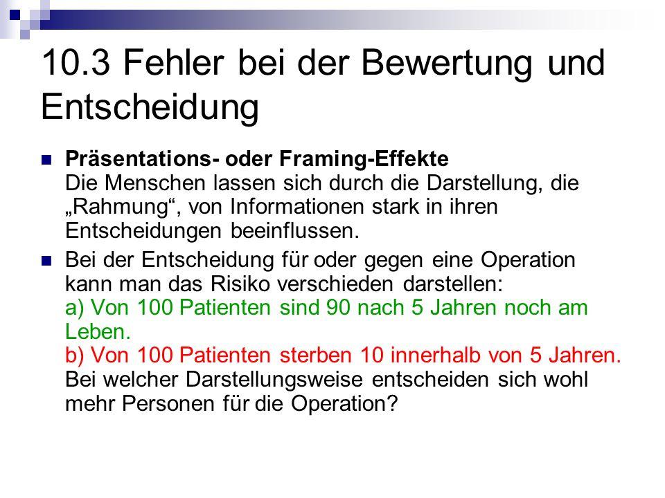 10.3 Fehler bei der Bewertung und Entscheidung Präsentations- oder Framing-Effekte Die Menschen lassen sich durch die Darstellung, die Rahmung, von In