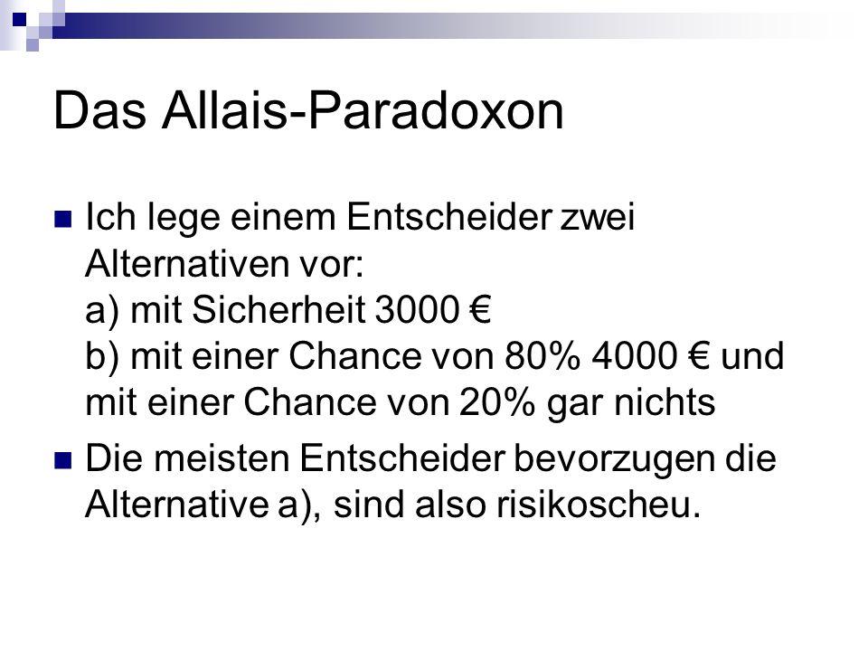 Das Allais-Paradoxon Ich lege einem Entscheider zwei Alternativen vor: a) mit Sicherheit 3000 b) mit einer Chance von 80% 4000 und mit einer Chance vo