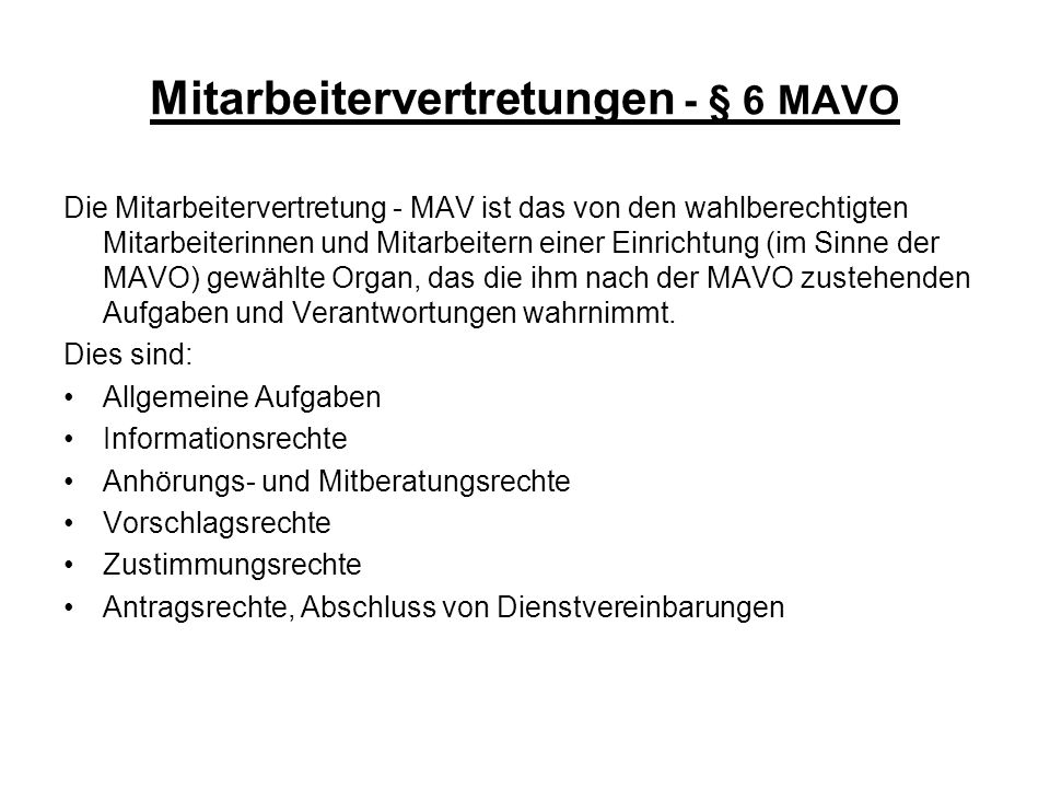 Mitarbeitervertretungen - § 6 MAVO Die Mitarbeitervertretung - MAV ist das von den wahlberechtigten Mitarbeiterinnen und Mitarbeitern einer Einrichtun