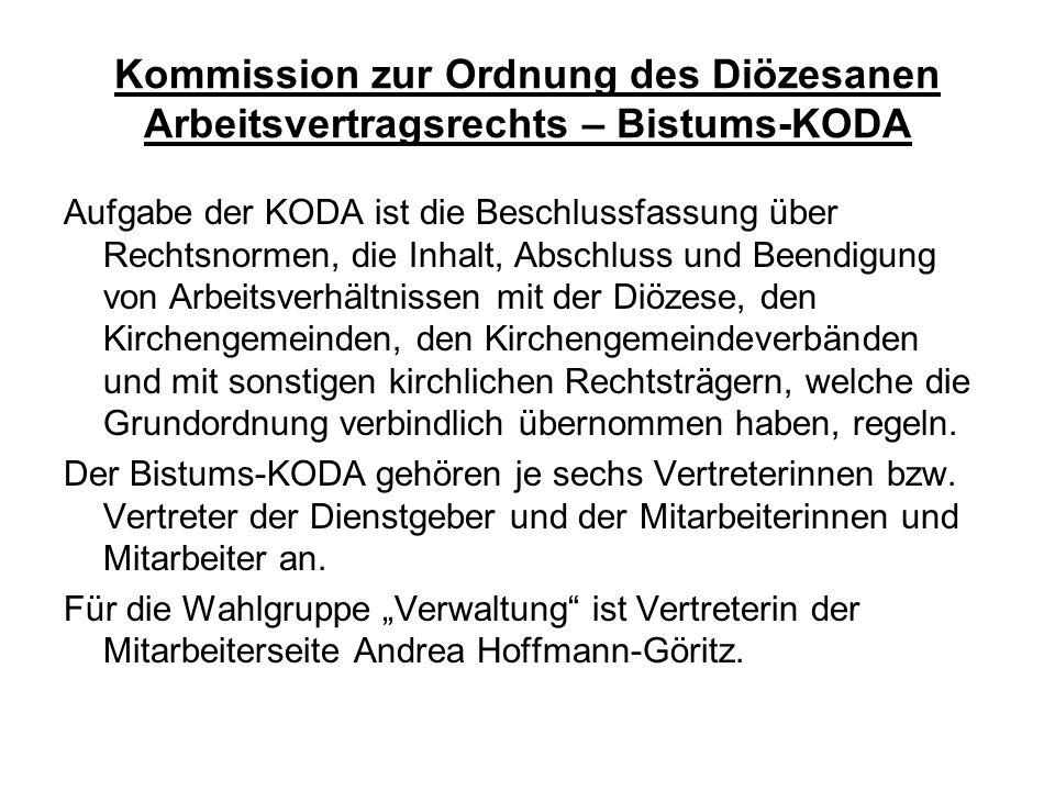 Kommission zur Ordnung des Diözesanen Arbeitsvertragsrechts – Bistums-KODA Aufgabe der KODA ist die Beschlussfassung über Rechtsnormen, die Inhalt, Ab
