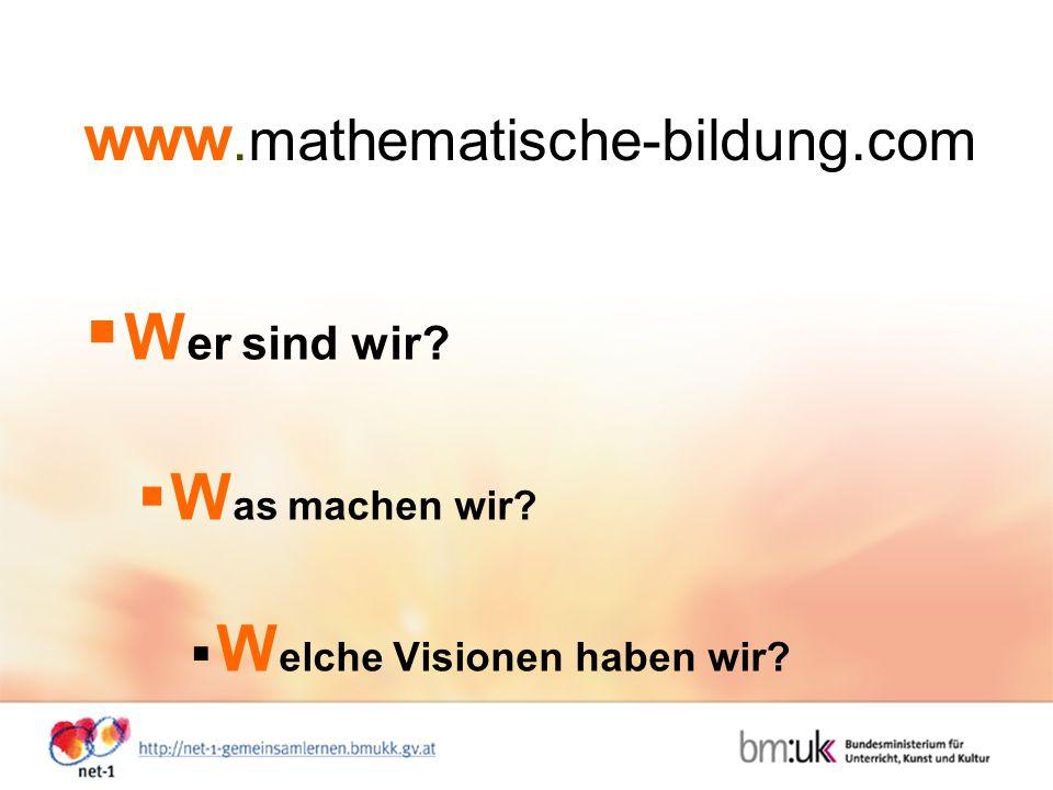 www.mathematische-bildung.com W er sind wir W as machen wir W elche Visionen haben wir