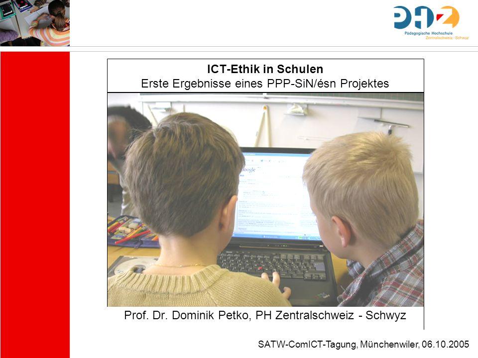 SATW-ComICT-Tagung, Münchenwiler, 06.10.2005 ICT-Ethik in Schulen Erste Ergebnisse eines PPP-SiN/ésn Projektes Prof. Dr. Dominik Petko, PH Zentralschw