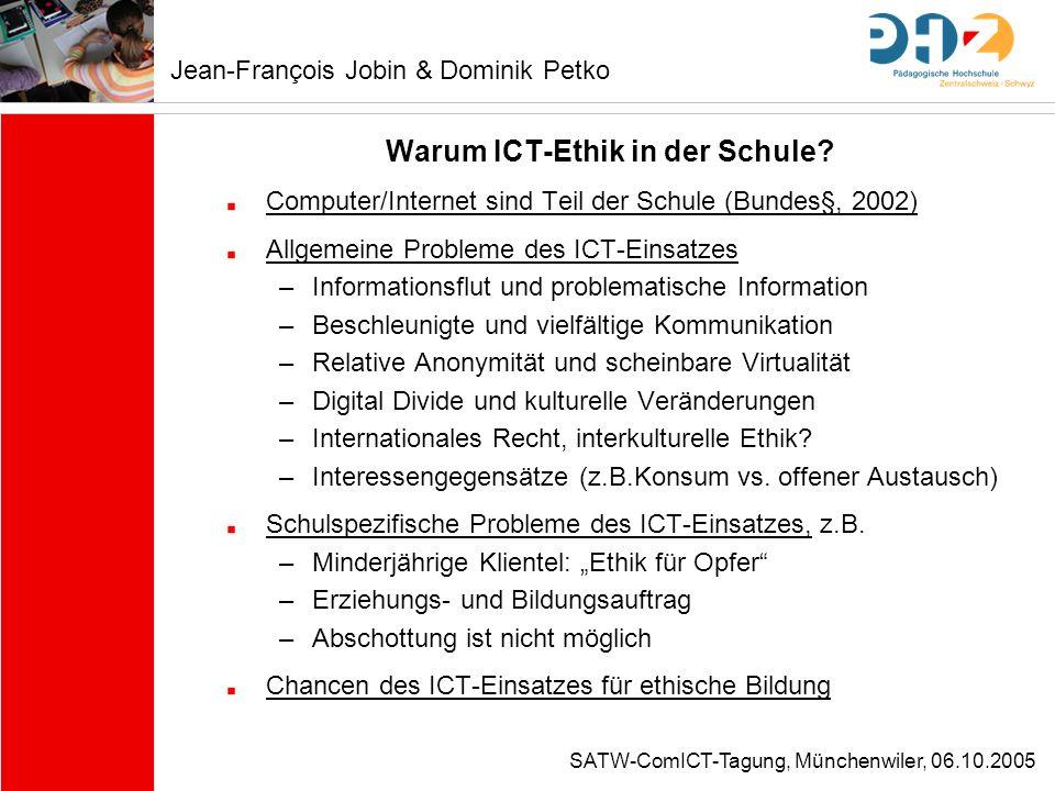 SATW-ComICT-Tagung, Münchenwiler, 06.10.2005 Warum ICT-Ethik in der Schule? Computer/Internet sind Teil der Schule (Bundes§, 2002) Allgemeine Probleme