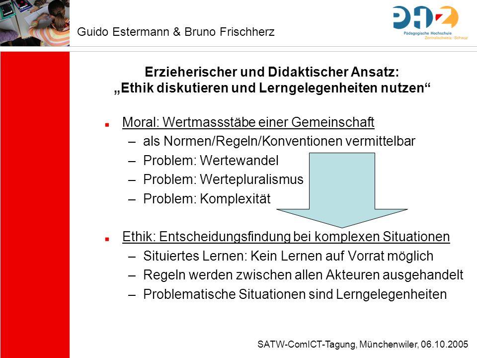 SATW-ComICT-Tagung, Münchenwiler, 06.10.2005 Erzieherischer und Didaktischer Ansatz: Ethik diskutieren und Lerngelegenheiten nutzen Moral: Wertmassstä