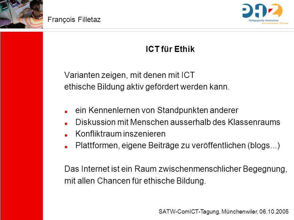 SATW-ComICT-Tagung, Münchenwiler, 06.10.2005 ICT für Ethik Varianten zeigen, mit denen mit ICT ethische Bildung aktiv gefördert werden kann. ein Kenne
