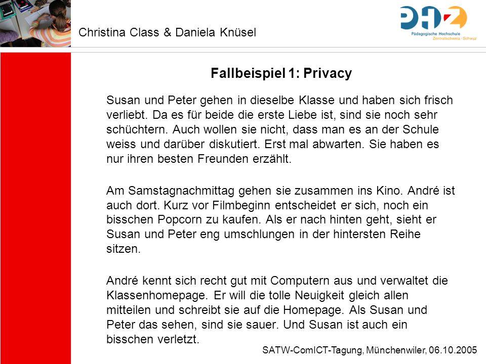 SATW-ComICT-Tagung, Münchenwiler, 06.10.2005 Fallbeispiel 1: Privacy Susan und Peter gehen in dieselbe Klasse und haben sich frisch verliebt. Da es fü