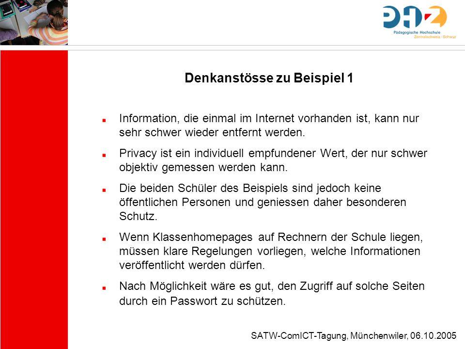 SATW-ComICT-Tagung, Münchenwiler, 06.10.2005 Denkanstösse zu Beispiel 1 Information, die einmal im Internet vorhanden ist, kann nur sehr schwer wieder