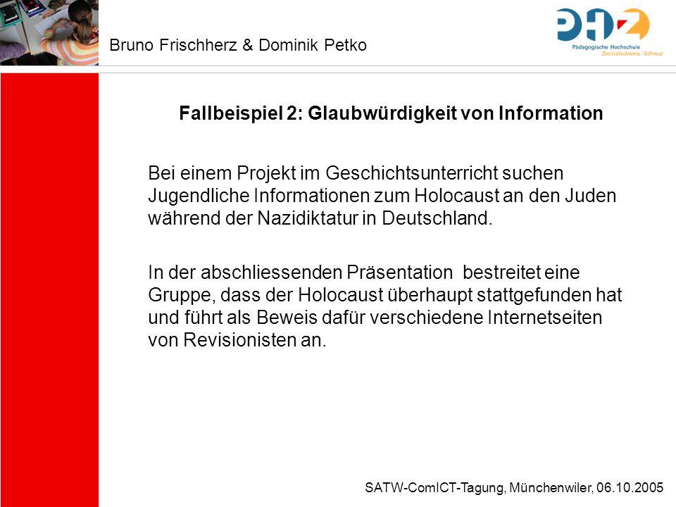 SATW-ComICT-Tagung, Münchenwiler, 06.10.2005 Fallbeispiel 2: Glaubwürdigkeit von Information Bei einem Projekt im Geschichtsunterricht suchen Jugendli