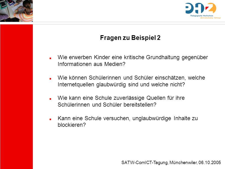 SATW-ComICT-Tagung, Münchenwiler, 06.10.2005 Fragen zu Beispiel 2 Wie erwerben Kinder eine kritische Grundhaltung gegenüber Informationen aus Medien?