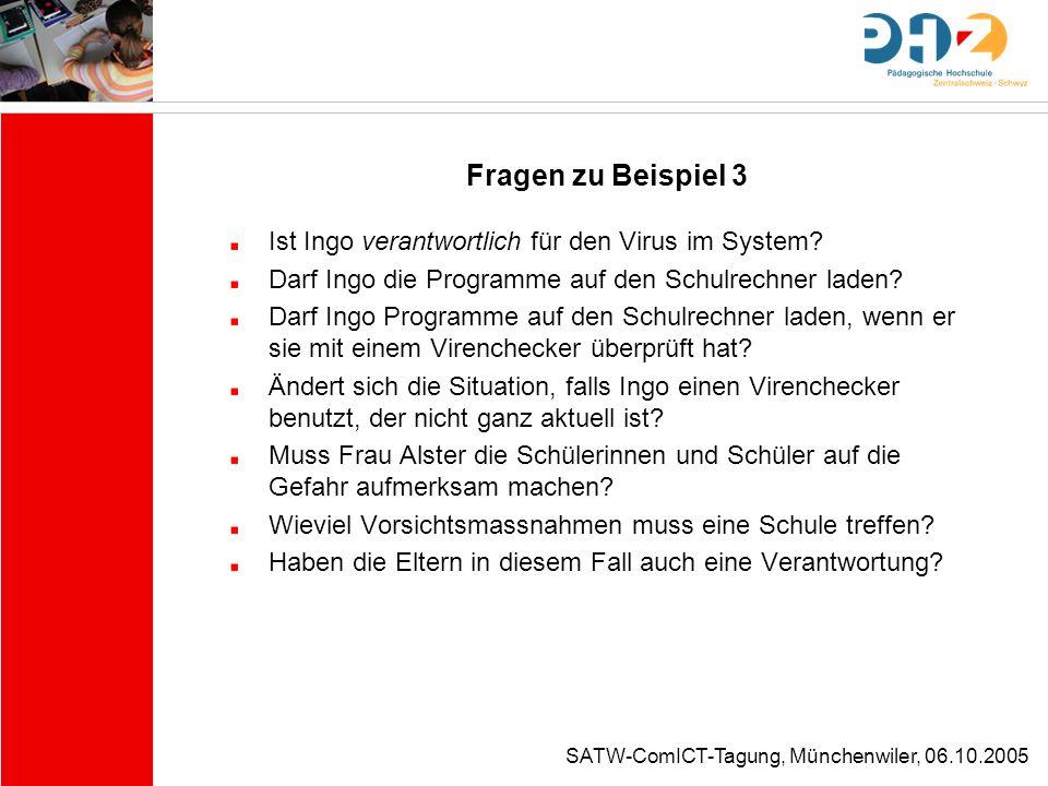 SATW-ComICT-Tagung, Münchenwiler, 06.10.2005 Fragen zu Beispiel 3 Ist Ingo verantwortlich für den Virus im System? Darf Ingo die Programme auf den Sch