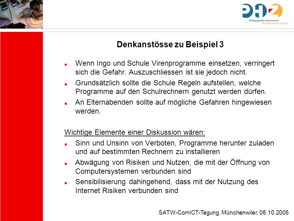 SATW-ComICT-Tagung, Münchenwiler, 06.10.2005 Denkanstösse zu Beispiel 3 Wenn Ingo und Schule Virenprogramme einsetzen, verringert sich die Gefahr. Aus