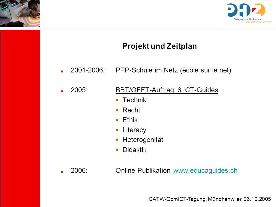 Projekt und Zeitplan 2001-2006: PPP-Schule im Netz (école sur le net) 2005: BBT/OFFT-Auftrag: 6 ICT-Guides Technik Recht Ethik Literacy Heterogenität