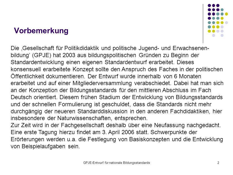 GPJE-Entwurf für nationale Bildungsstandards2 Vorbemerkung Die Gesellschaft für Politikdidaktik und politische Jugend- und Erwachsenen- bildung (GPJE)