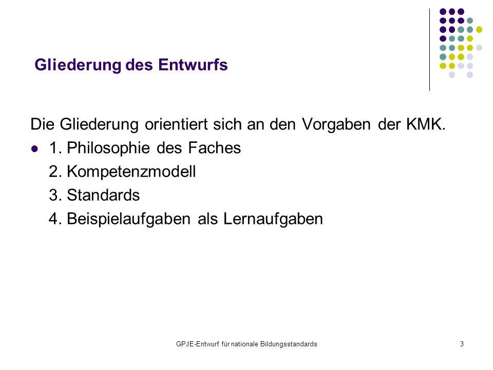 GPJE-Entwurf für nationale Bildungsstandards3 Gliederung des Entwurfs Die Gliederung orientiert sich an den Vorgaben der KMK. 1. Philosophie des Fache