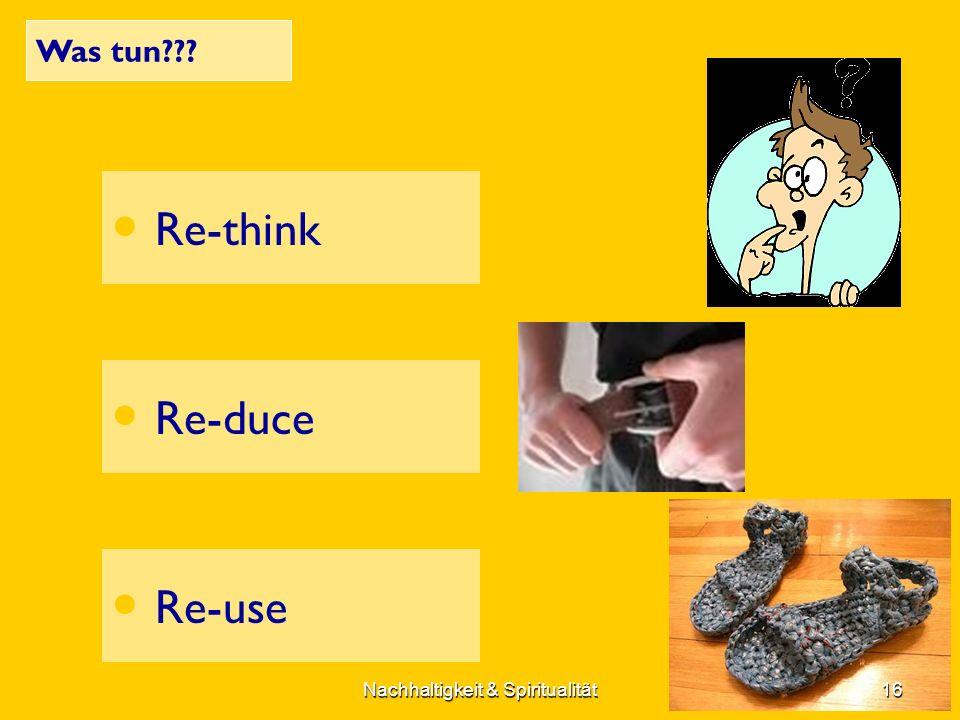 Was tun Re-think Re-duce Re-use 16Nachhaltigkeit & Spiritualität
