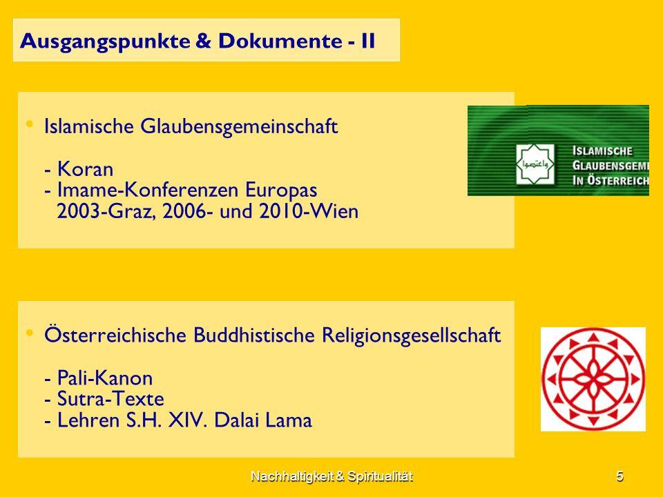Nachhaltigkeit & Spiritualität5 Ausgangspunkte & Dokumente - II Islamische Glaubensgemeinschaft - Koran - Imame-Konferenzen Europas 2003-Graz, 2006- und 2010-Wien Österreichische Buddhistische Religionsgesellschaft - Pali-Kanon - Sutra-Texte - Lehren S.H.