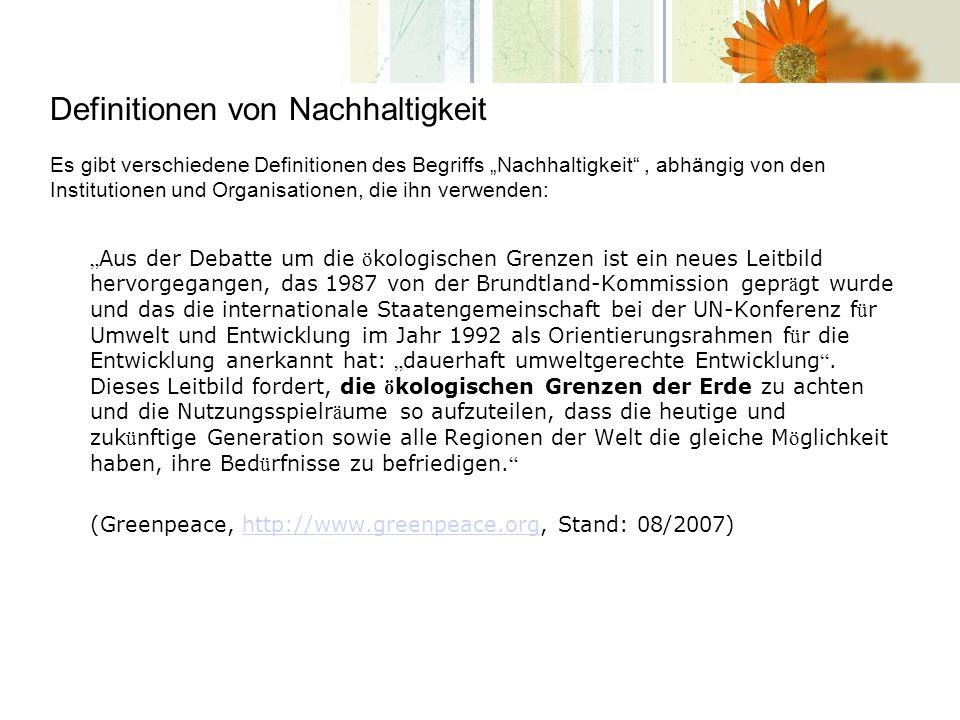 Definitionen von Nachhaltigkeit Aus der Debatte um die ö kologischen Grenzen ist ein neues Leitbild hervorgegangen, das 1987 von der Brundtland-Kommis