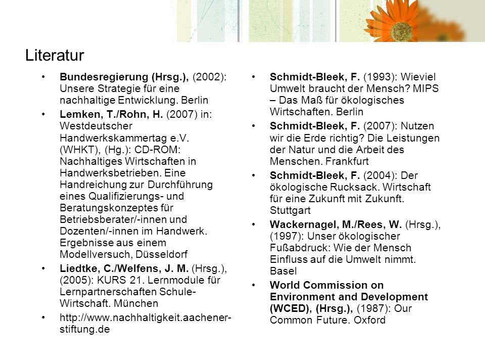 Literatur Bundesregierung (Hrsg.), (2002): Unsere Strategie für eine nachhaltige Entwicklung. Berlin Lemken, T./Rohn, H. (2007) in: Westdeutscher Hand