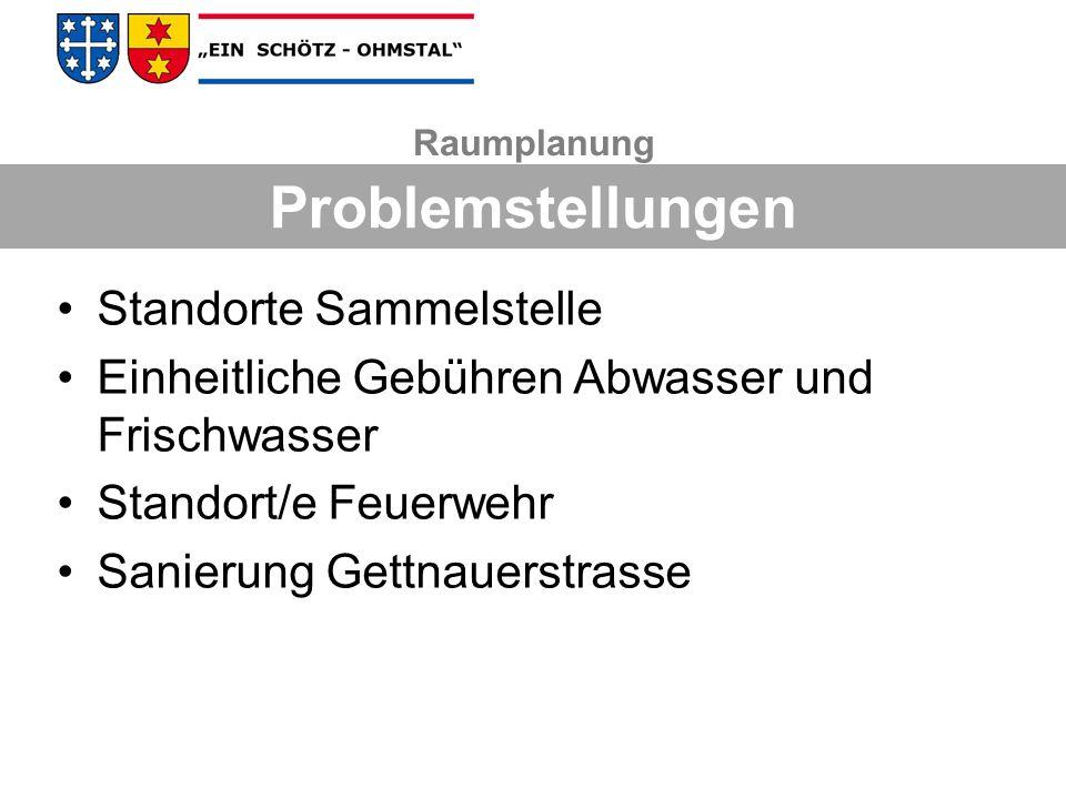 Standorte Sammelstelle Einheitliche Gebühren Abwasser und Frischwasser Standort/e Feuerwehr Sanierung Gettnauerstrasse Raumplanung Problemstellungen