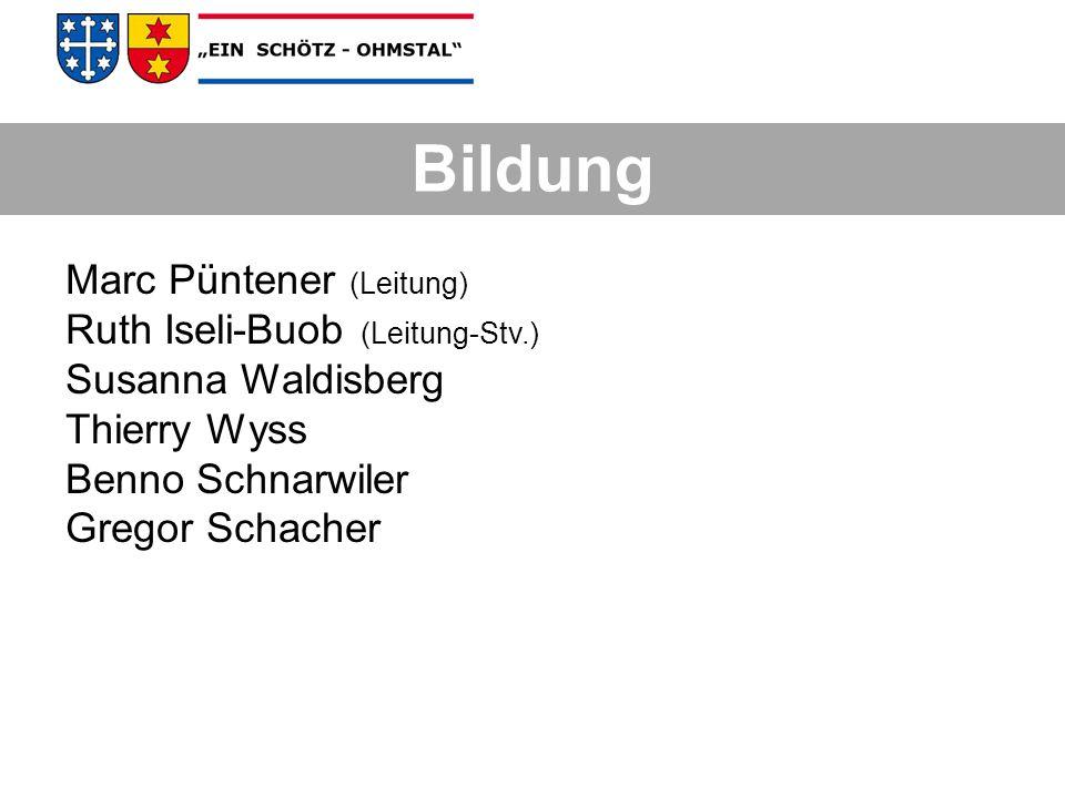 Bildung Marc Püntener (Leitung) Ruth Iseli-Buob (Leitung-Stv.) Susanna Waldisberg Thierry Wyss Benno Schnarwiler Gregor Schacher Bildung