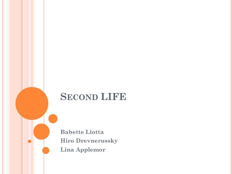S ECOND LIFE Babette Liotta Hiro Drevnerussky Lina Applemor