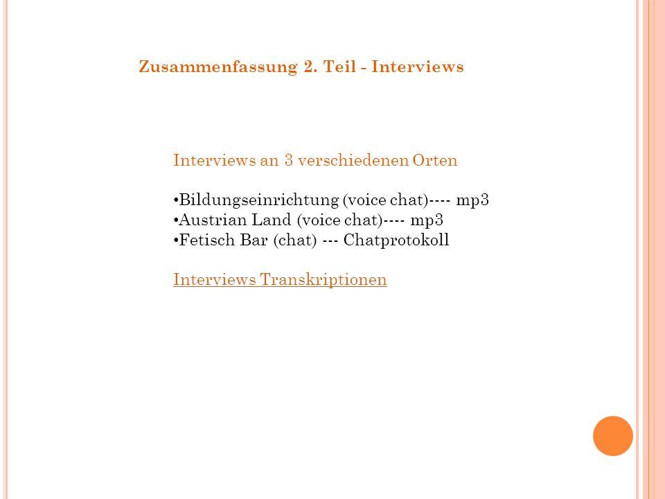 Zusammenfassung 2. Teil - Interviews Interviews an 3 verschiedenen Orten Bildungseinrichtung (voice chat)---- mp3 Austrian Land (voice chat)---- mp3 F