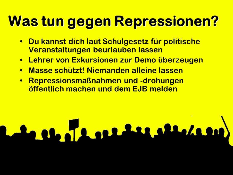 Was tun gegen Repressionen? Du kannst dich laut Schulgesetz für politische Veranstaltungen beurlauben lassen Lehrer von Exkursionen zur Demo überzeuge