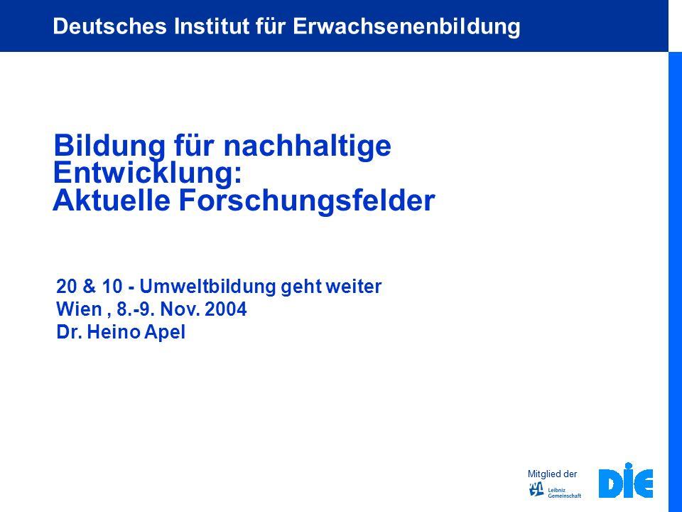 Mitglied der Deutsches Institut für Erwachsenenbildung Bildung für nachhaltige Entwicklung: Aktuelle Forschungsfelder Mitglied der 20 & 10 - Umweltbil