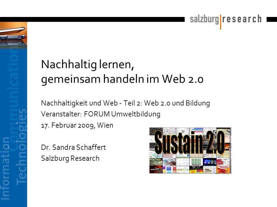Nachhaltig lernen, gemeinsam handeln im Web 2.0 Nachhaltigkeit und Web - Teil 2: Web 2.0 und Bildung Veranstalter: FORUM Umweltbildung 17. Februar 200