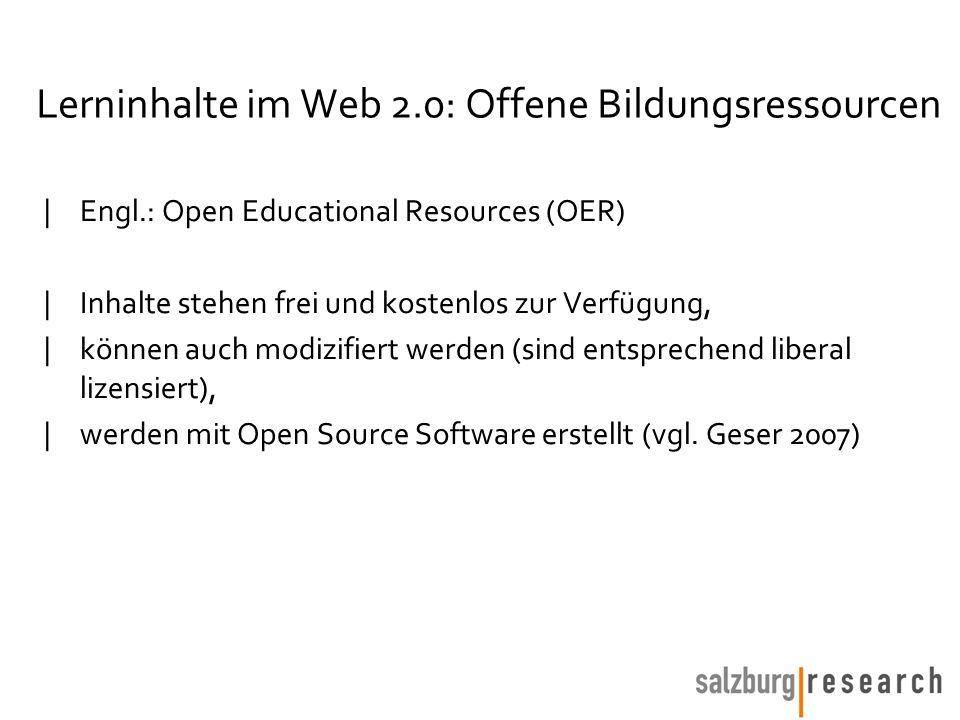 Lerninhalte im Web 2.0: Offene Bildungsressourcen |Engl.: Open Educational Resources (OER) |Inhalte stehen frei und kostenlos zur Verfügung, |können auch modizifiert werden (sind entsprechend liberal lizensiert), |werden mit Open Source Software erstellt (vgl.
