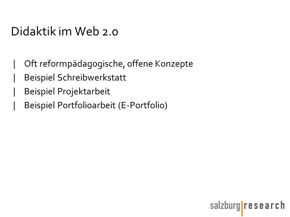 Didaktik im Web 2.0 |Oft reformpädagogische, offene Konzepte |Beispiel Schreibwerkstatt |Beispiel Projektarbeit |Beispiel Portfolioarbeit (E-Portfolio)