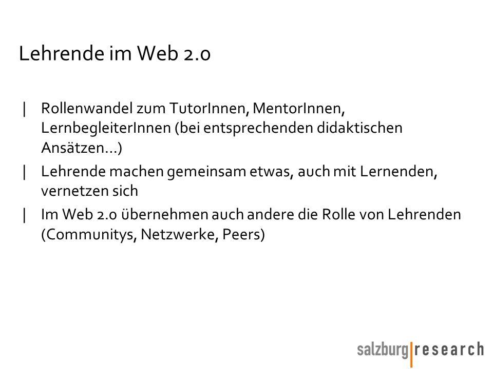 Lehrende im Web 2.0 |Rollenwandel zum TutorInnen, MentorInnen, LernbegleiterInnen (bei entsprechenden didaktischen Ansätzen…) |Lehrende machen gemeinsam etwas, auch mit Lernenden, vernetzen sich |Im Web 2.0 übernehmen auch andere die Rolle von Lehrenden (Communitys, Netzwerke, Peers)