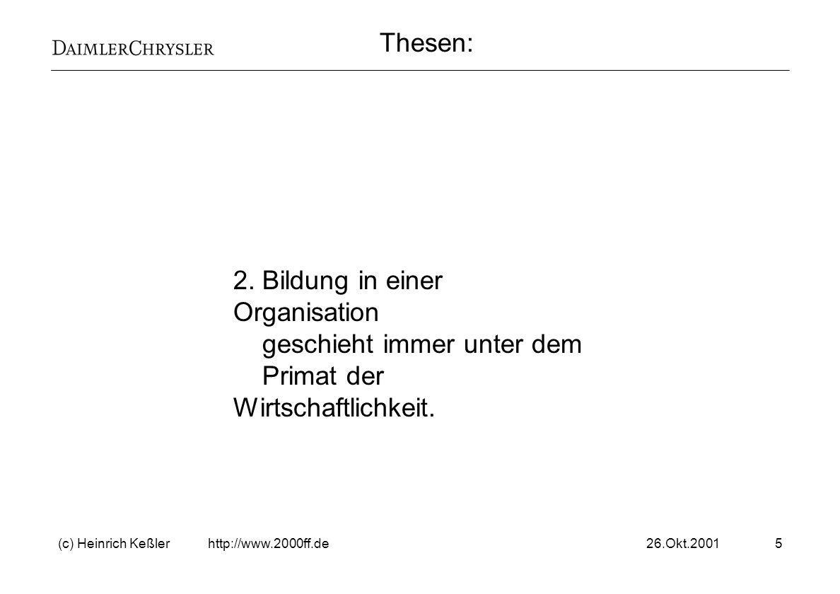 26.Okt.2001(c) Heinrich Keßler http://www.2000ff.de16 Der Bildungserfolg ist nicht messbar.