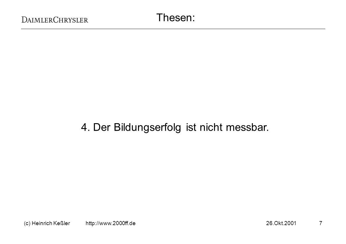 26.Okt.2001(c) Heinrich Keßler http://www.2000ff.de8 5. Der Bildungserfolg ist messbar. Thesen: