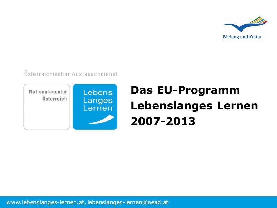 www.lebenslanges-lernen.at, lebenslanges-lernen@oead.at Das EU-Programm Lebenslanges Lernen 2007-2013