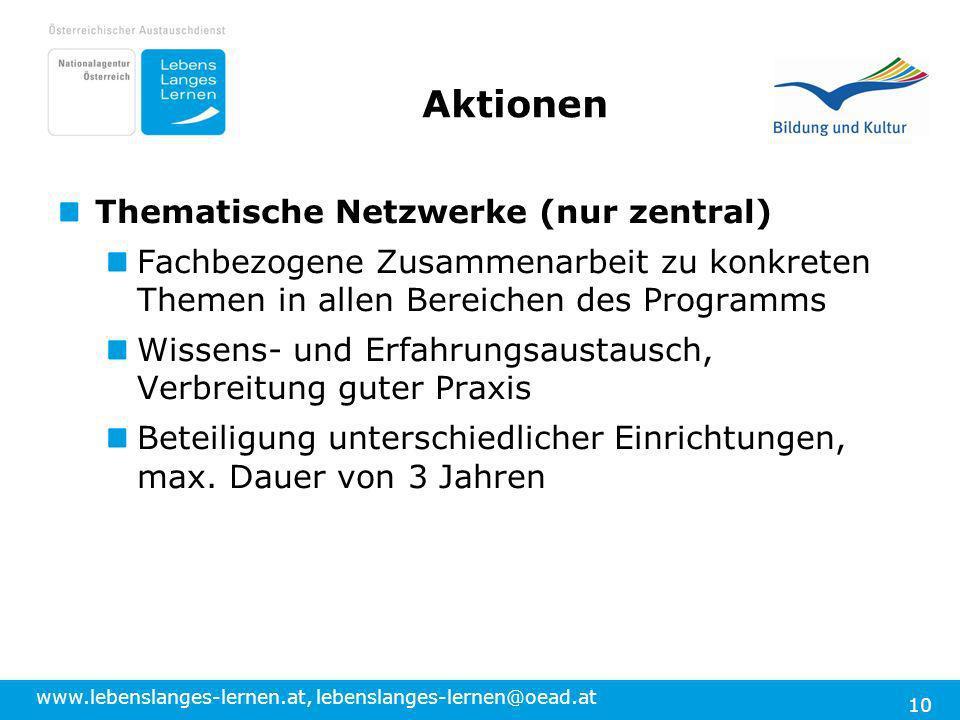 www.lebenslanges-lernen.at, lebenslanges-lernen@oead.at 10 Aktionen Thematische Netzwerke (nur zentral) Fachbezogene Zusammenarbeit zu konkreten Theme