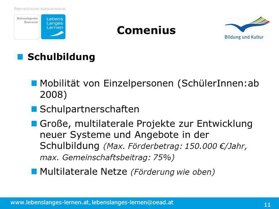 www.lebenslanges-lernen.at, lebenslanges-lernen@oead.at 11 Comenius Schulbildung Mobilität von Einzelpersonen (SchülerInnen:ab 2008) Schulpartnerschaf