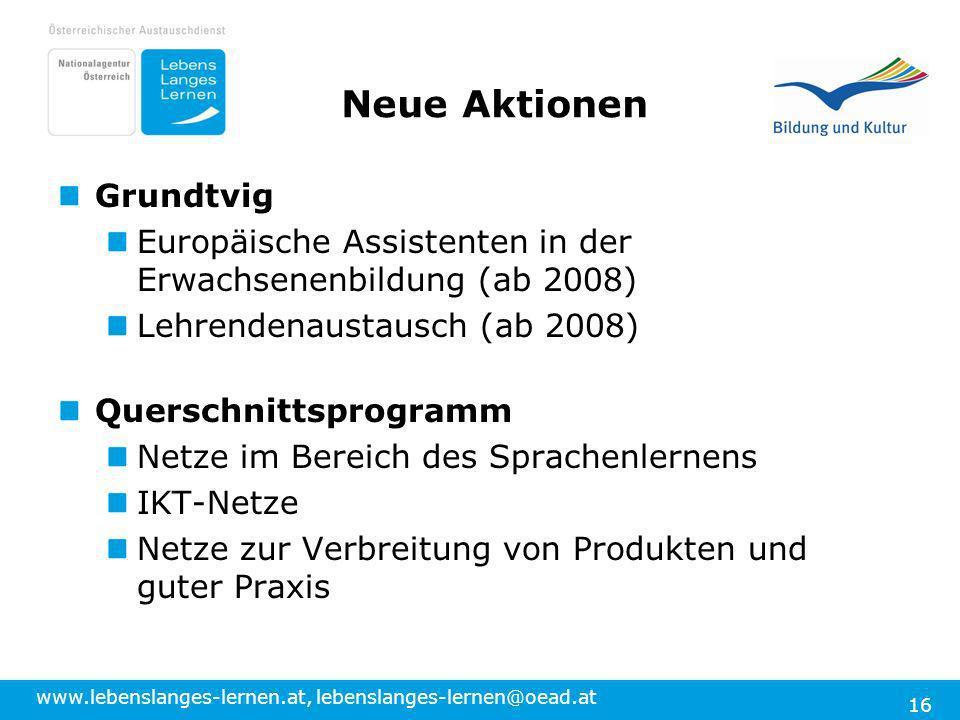 www.lebenslanges-lernen.at, lebenslanges-lernen@oead.at 16 Neue Aktionen Grundtvig Europäische Assistenten in der Erwachsenenbildung (ab 2008) Lehrend