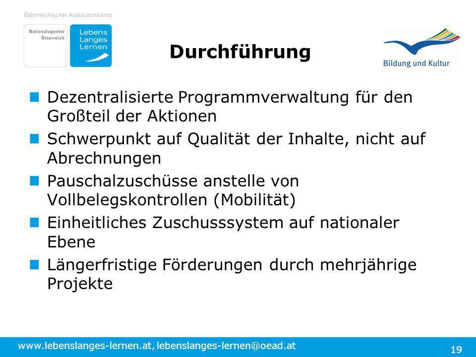 www.lebenslanges-lernen.at, lebenslanges-lernen@oead.at 19 Durchführung Dezentralisierte Programmverwaltung für den Großteil der Aktionen Schwerpunkt