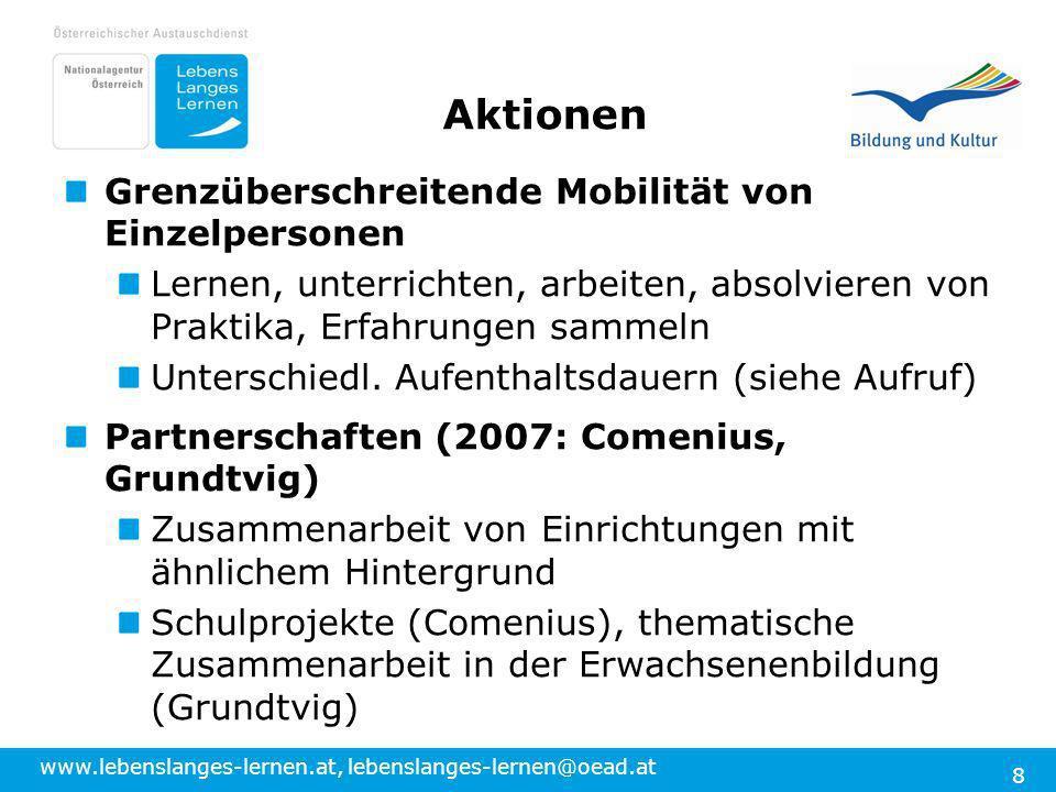 www.lebenslanges-lernen.at, lebenslanges-lernen@oead.at 8 Aktionen Grenzüberschreitende Mobilität von Einzelpersonen Lernen, unterrichten, arbeiten, a