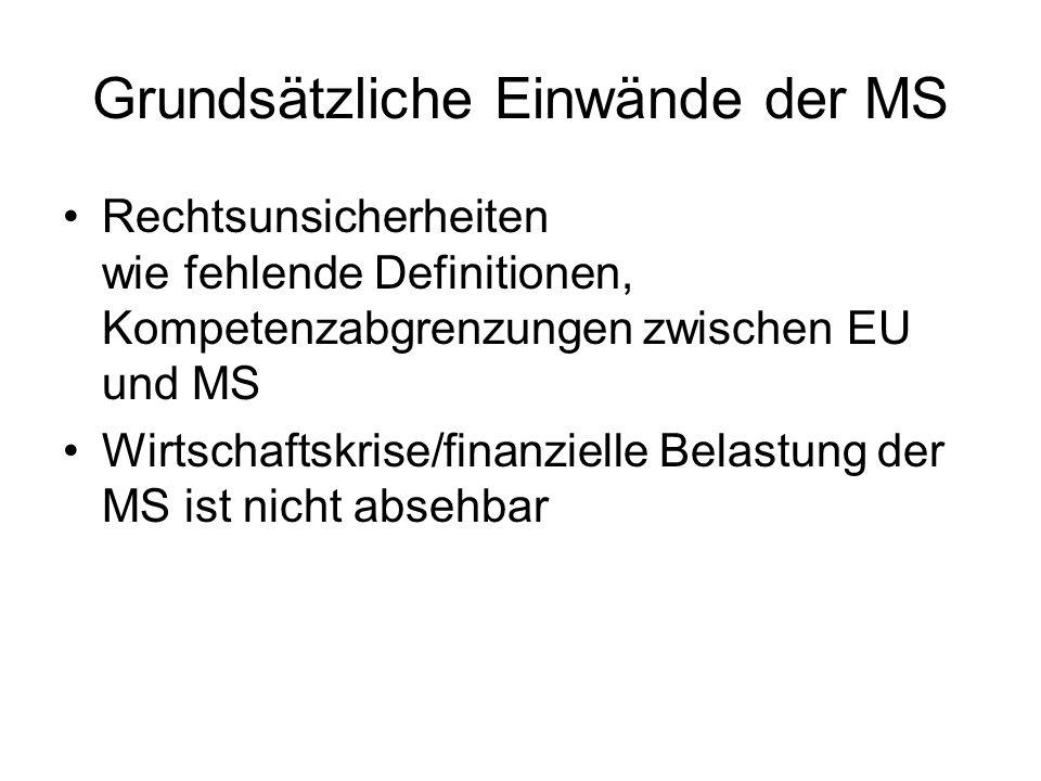 Grundsätzliche Einwände der MS Rechtsunsicherheiten wie fehlende Definitionen, Kompetenzabgrenzungen zwischen EU und MS Wirtschaftskrise/finanzielle Belastung der MS ist nicht absehbar