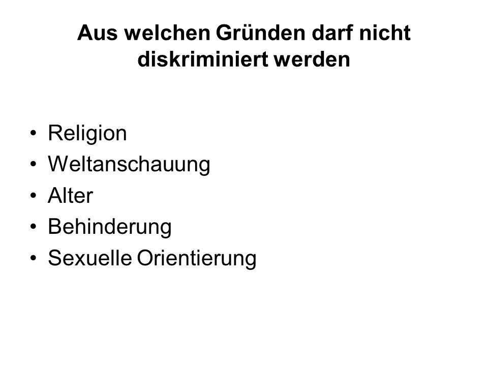 Aus welchen Gründen darf nicht diskriminiert werden Religion Weltanschauung Alter Behinderung Sexuelle Orientierung