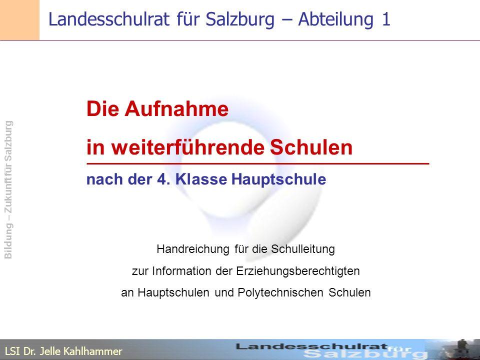 LSI Dr. Jelle Kahlhammer Bildung – Zukunft für Salzburg Landesschulrat für Salzburg – Abteilung 1 Die Aufnahme in weiterführende Schulen nach der 4. K