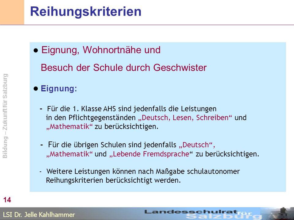 LSI Dr. Jelle Kahlhammer Bildung – Zukunft für Salzburg Reihungskriterien Eignung, Wohnortnähe und Besuch der Schule durch Geschwister Eignung: - Für