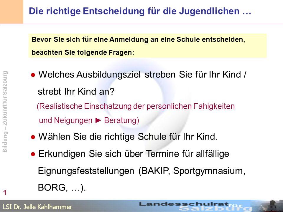 LSI Dr. Jelle Kahlhammer Bildung – Zukunft für Salzburg Die richtige Entscheidung für die Jugendlichen … Welches Ausbildungsziel streben Sie für Ihr K