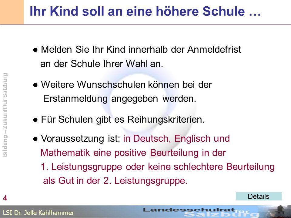 LSI Dr. Jelle Kahlhammer Bildung – Zukunft für Salzburg Ihr Kind soll an eine höhere Schule … Melden Sie Ihr Kind innerhalb der Anmeldefrist an der Sc