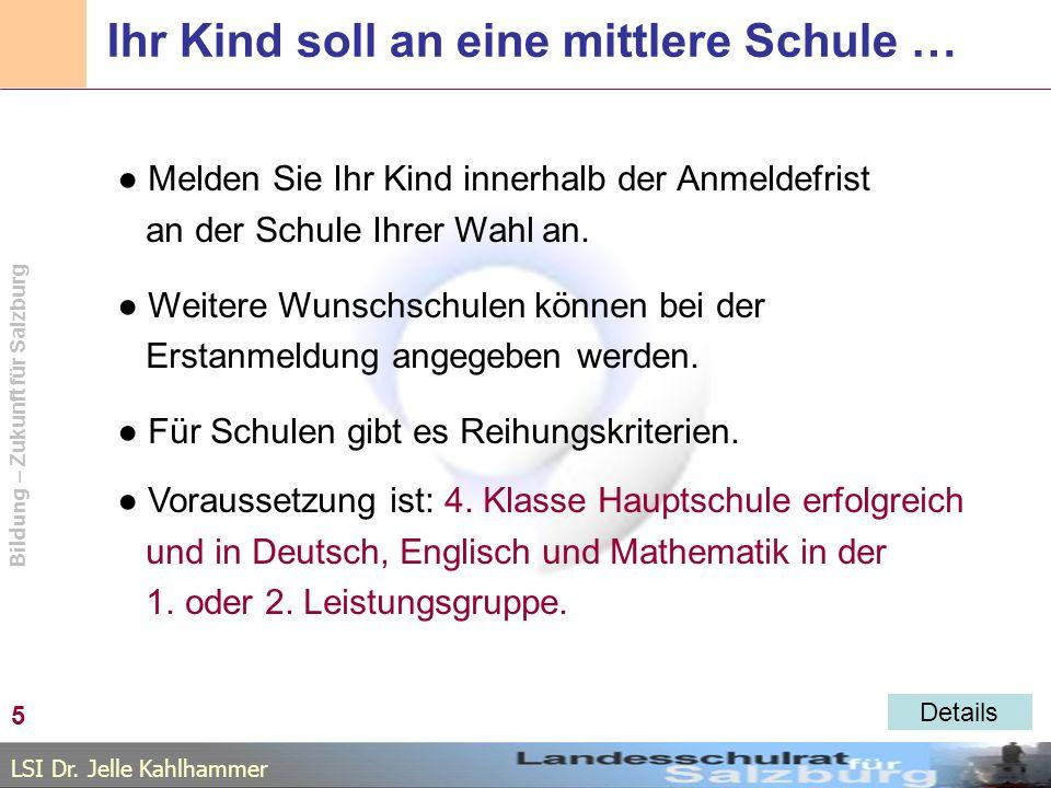 LSI Dr. Jelle Kahlhammer Bildung – Zukunft für Salzburg Ihr Kind soll an eine mittlere Schule … Melden Sie Ihr Kind innerhalb der Anmeldefrist an der