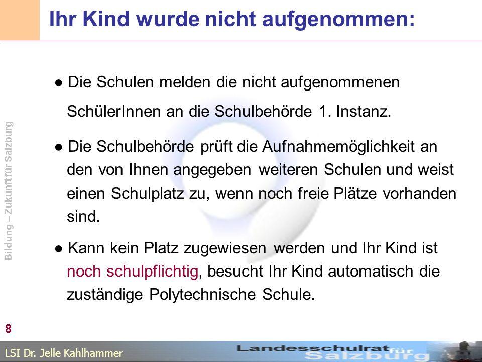 LSI Dr. Jelle Kahlhammer Bildung – Zukunft für Salzburg Ihr Kind wurde nicht aufgenommen: Die Schulen melden die nicht aufgenommenen SchülerInnen an d